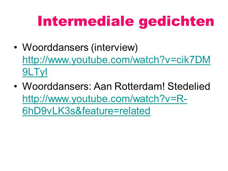 Intermediale gedichten Woorddansers (interview) http://www.youtube.com/watch?v=cik7DM 9LTyI http://www.youtube.com/watch?v=cik7DM 9LTyI Woorddansers: Aan Rotterdam.