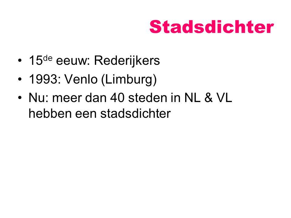 Stadsdichter 15 de eeuw: Rederijkers 1993: Venlo (Limburg) Nu: meer dan 40 steden in NL & VL hebben een stadsdichter