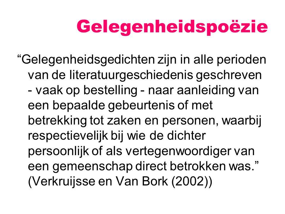 Gelegenheidspoëzie Gelegenheidsgedichten zijn in alle perioden van de literatuurgeschiedenis geschreven - vaak op bestelling - naar aanleiding van een bepaalde gebeurtenis of met betrekking tot zaken en personen, waarbij respectievelijk bij wie de dichter persoonlijk of als vertegenwoordiger van een gemeenschap direct betrokken was. (Verkruijsse en Van Bork (2002))