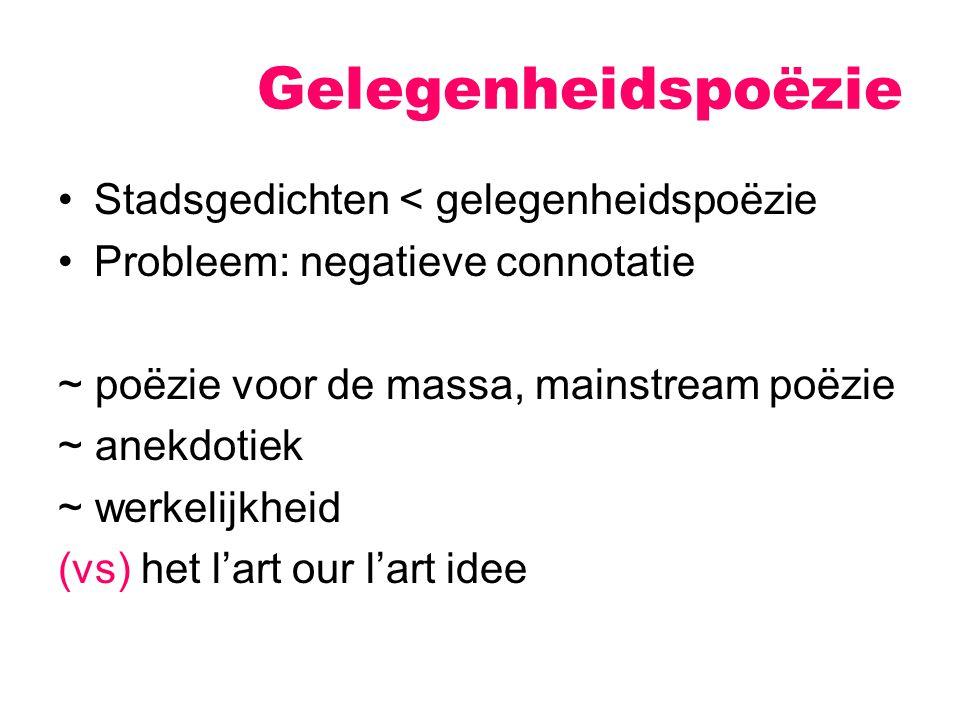 Gelegenheidspoëzie Stadsgedichten < gelegenheidspoëzie Probleem: negatieve connotatie ~ poëzie voor de massa, mainstream poëzie ~ anekdotiek ~ werkelijkheid (vs) het l'art our l'art idee