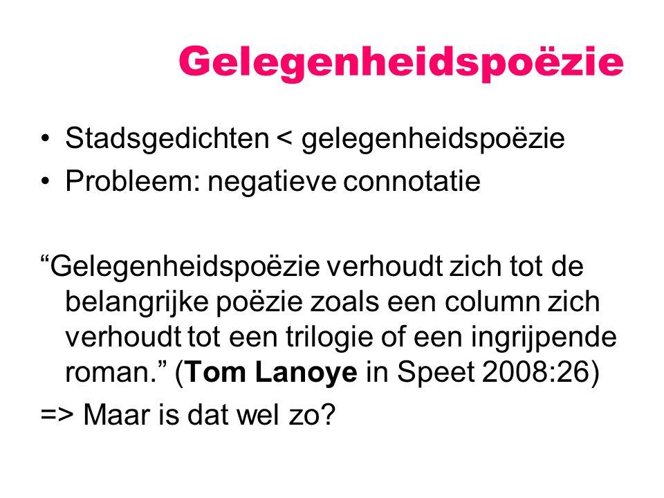 Gelegenheidspoëzie Stadsgedichten < gelegenheidspoëzie Probleem: negatieve connotatie Gelegenheidspoëzie verhoudt zich tot de belangrijke poëzie zoals een column zich verhoudt tot een trilogie of een ingrijpende roman. (Tom Lanoye in Speet 2008:26) => Maar is dat wel zo?