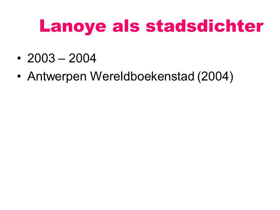 Lanoye als stadsdichter 2003 – 2004 Antwerpen Wereldboekenstad (2004)