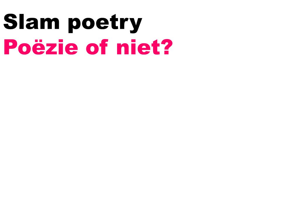Slam poetry Poëzie of niet?