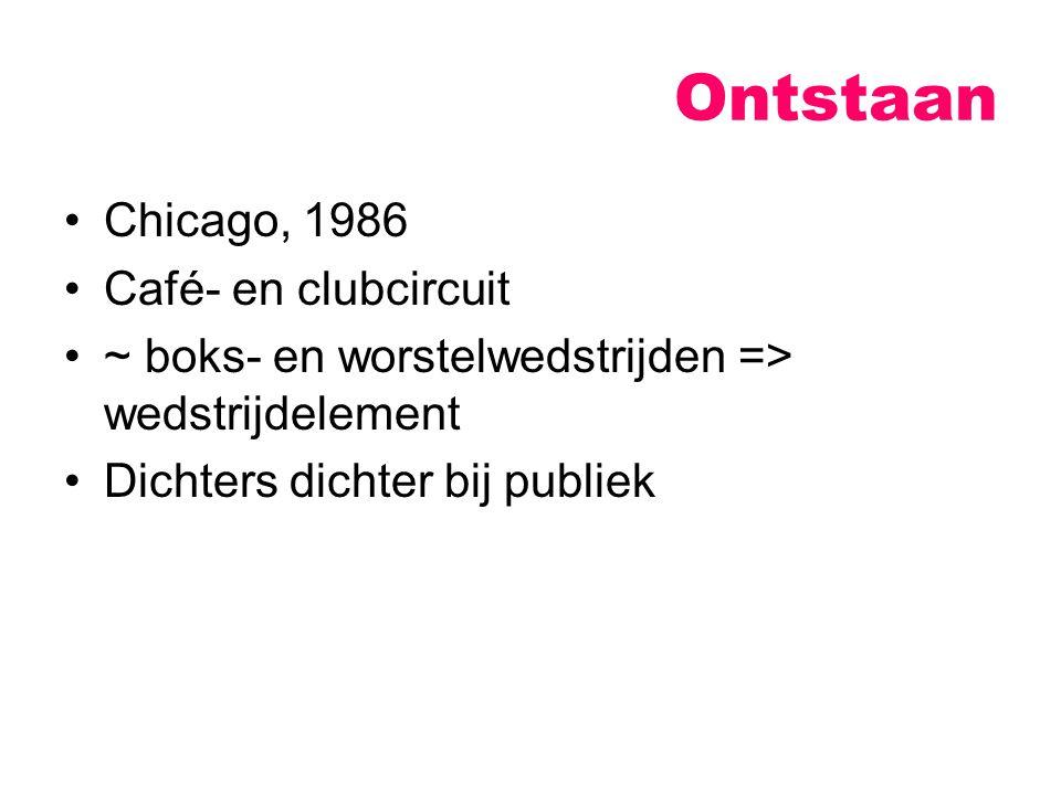 Ontstaan Chicago, 1986 Café- en clubcircuit ~ boks- en worstelwedstrijden => wedstrijdelement Dichters dichter bij publiek