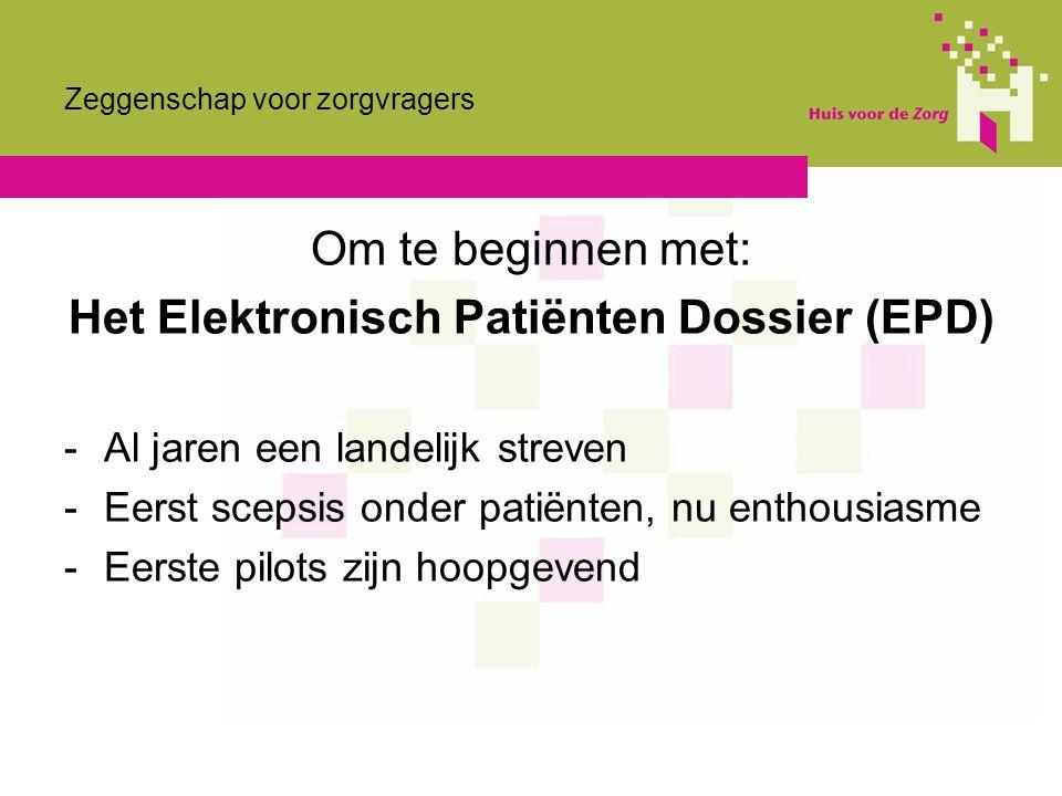 Zeggenschap voor zorgvragers Om te beginnen met: Het Elektronisch Patiënten Dossier (EPD) -Al jaren een landelijk streven -Eerst scepsis onder patiënt