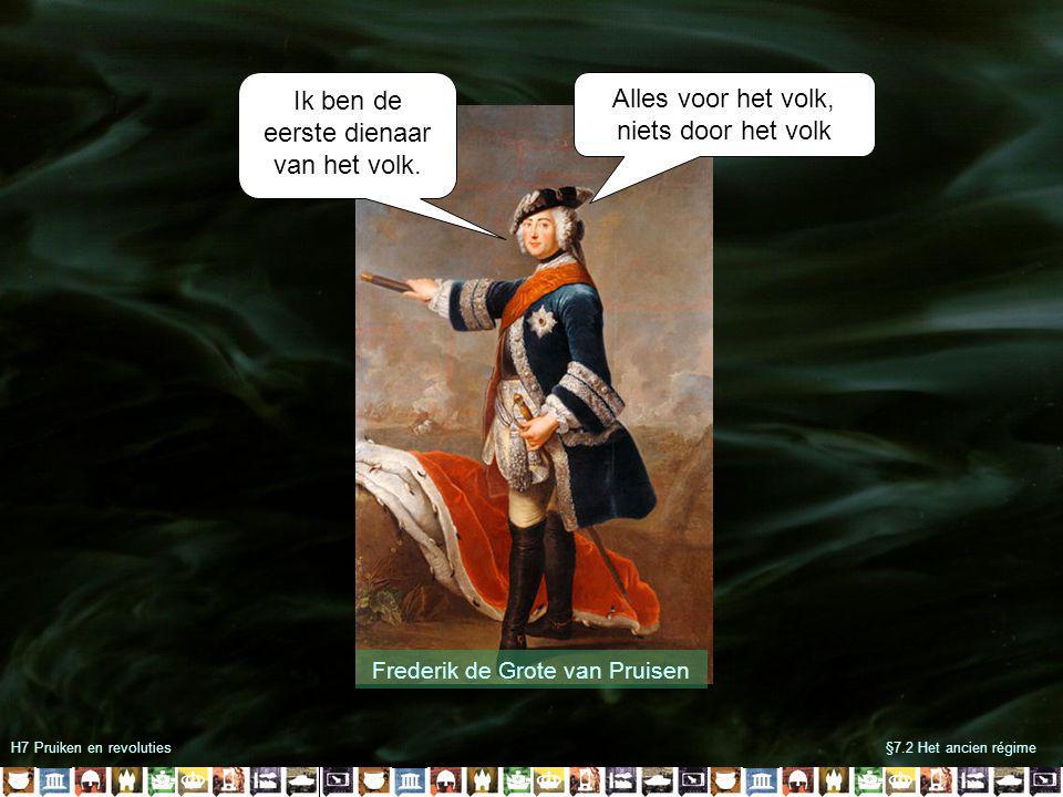 H7 Pruiken en revoluties§7.2 Het ancien régime Frederik de Grote van Pruisen Ik ben de eerste dienaar van het volk.