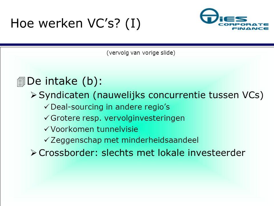 (vervolg van vorige slide)   De intake (b):  Syndicaten (nauwelijks concurrentie tussen VCs)  Deal-sourcing in andere regio's Grotere resp. vervol