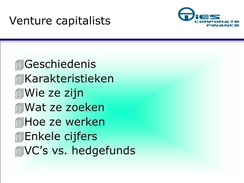  Geschiedenis  Karakteristieken  Wie ze zijn  Wat ze zoeken  Hoe ze werken  Enkele cijfers  VC's vs. hedgefunds Venture capitalists