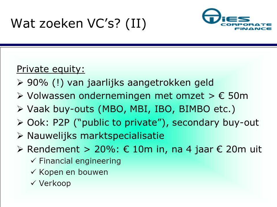 Private equity:  90% (!) van jaarlijks aangetrokken geld  Volwassen ondernemingen met omzet > € 50m  Vaak buy-outs (MBO, MBI, IBO, BIMBO etc.)  
