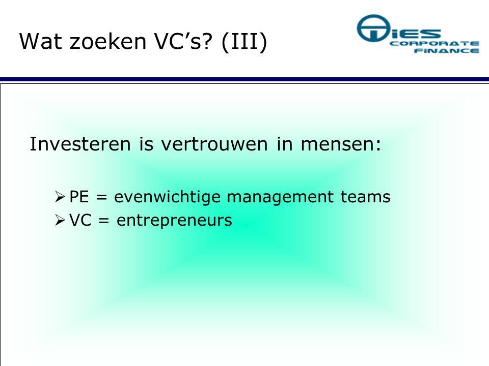 Wat zoeken VC's? (III)  Investeren is vertrouwen in mensen:  PE = evenwichtige management teams  VC = entrepreneurs