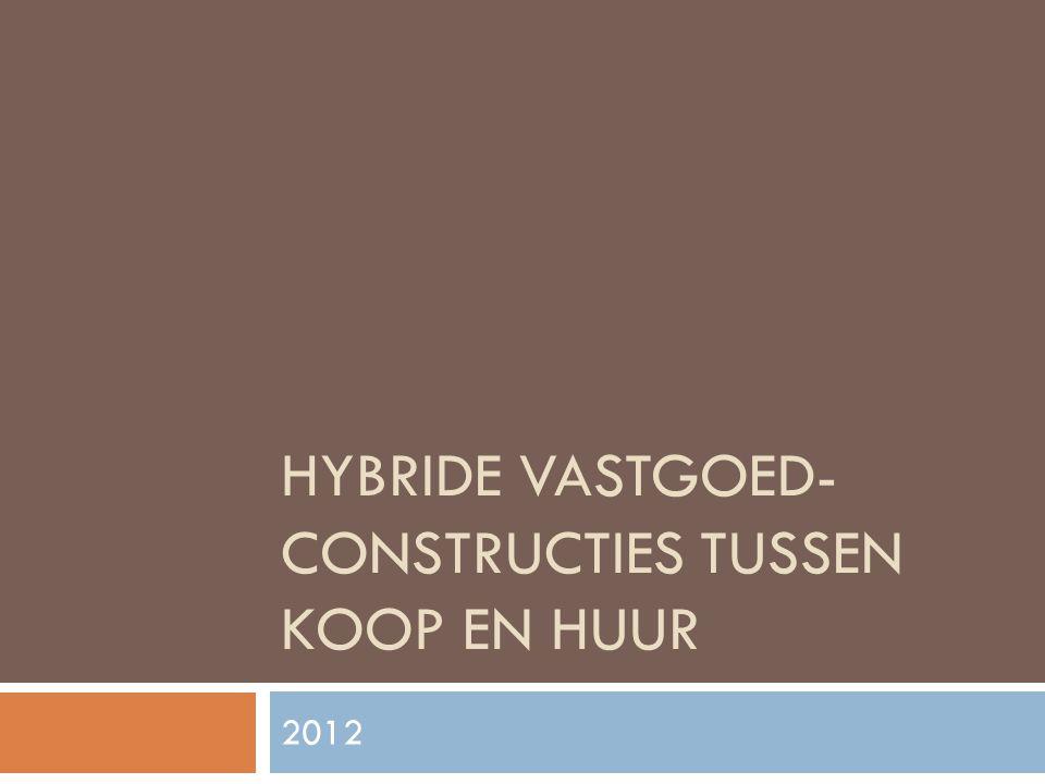 HYBRIDE VASTGOED- CONSTRUCTIES TUSSEN KOOP EN HUUR 2012