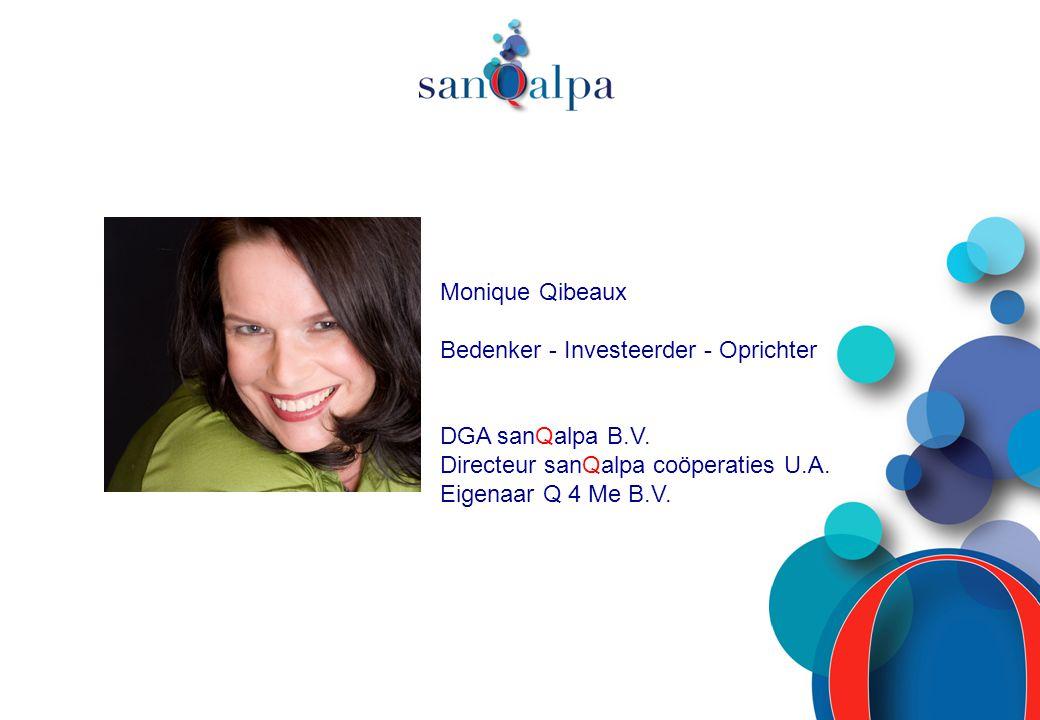 Monique Qibeaux Bedenker - Investeerder - Oprichter DGA sanQalpa B.V. Directeur sanQalpa coöperaties U.A. Eigenaar Q 4 Me B.V.