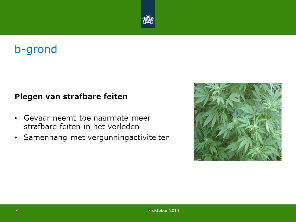 7 oktober 2014 b-grond Plegen van strafbare feiten Gevaar neemt toe naarmate meer strafbare feiten in het verleden Samenhang met vergunningactiviteite