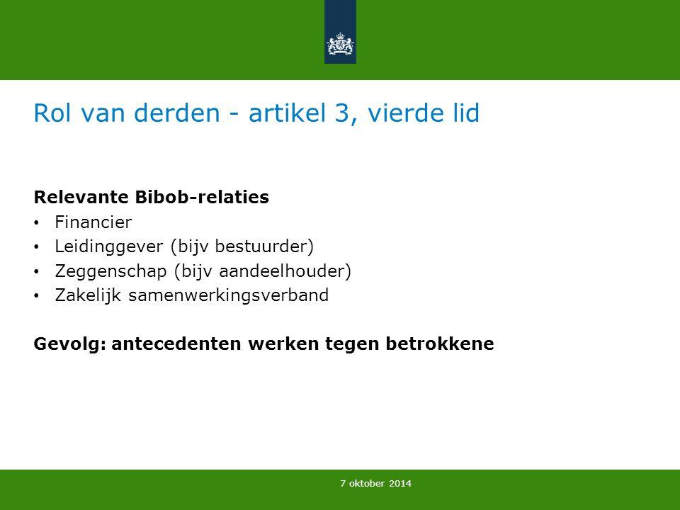 7 oktober 2014 Rol van derden - artikel 3, vierde lid Relevante Bibob-relaties Financier Leidinggever (bijv bestuurder) Zeggenschap (bijv aandeelhoude