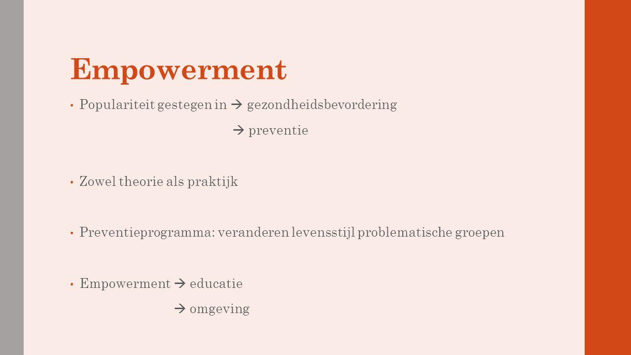 Empowerment Populariteit gestegen in  gezondheidsbevordering  preventie Zowel theorie als praktijk Preventieprogramma: veranderen levensstijl proble