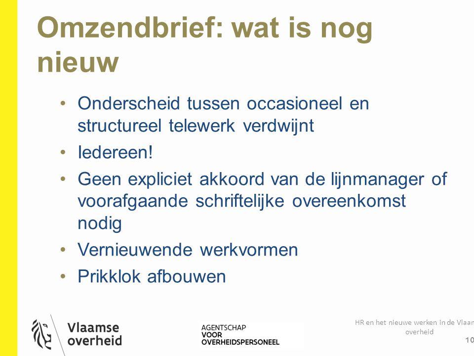 Omzendbrief: wat is nog nieuw HR en het nieuwe werken in de Vlaamse overheid 10 Onderscheid tussen occasioneel en structureel telewerk verdwijnt Ieder