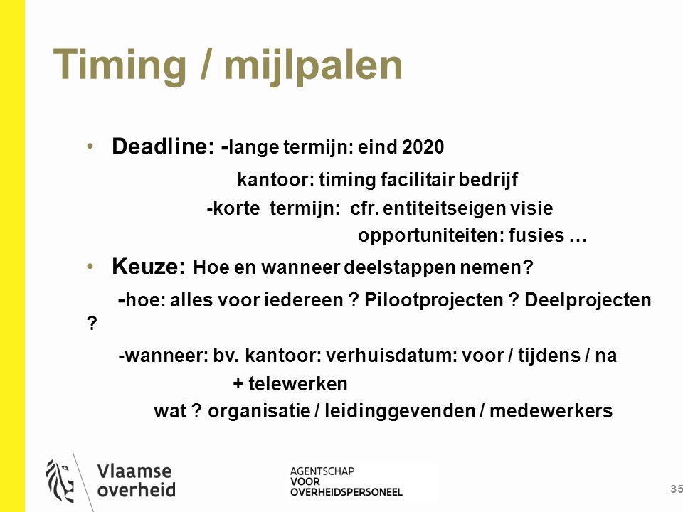 Timing / mijlpalen 35 Deadline: - lange termijn: eind 2020 kantoor: timing facilitair bedrijf -korte termijn: cfr. entiteitseigen visie opportuniteite