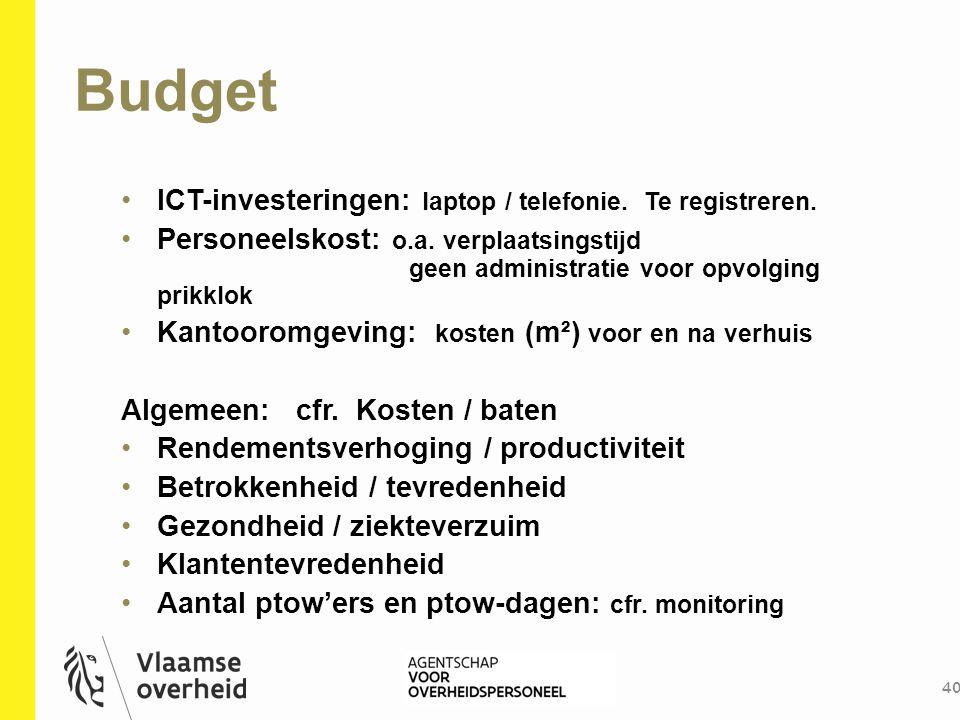Budget 40 ICT-investeringen: laptop / telefonie. Te registreren. Personeelskost: o.a. verplaatsingstijd geen administratie voor opvolging prikklok Kan