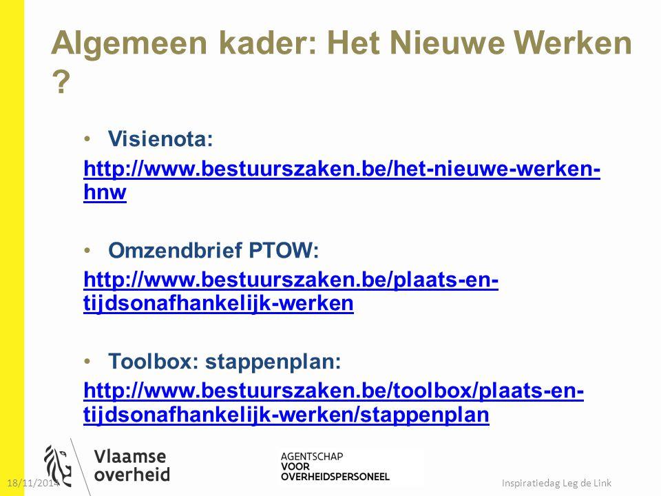 Algemeen kader: Het Nieuwe Werken ? Visienota: http://www.bestuurszaken.be/het-nieuwe-werken- hnw Omzendbrief PTOW: http://www.bestuurszaken.be/plaats