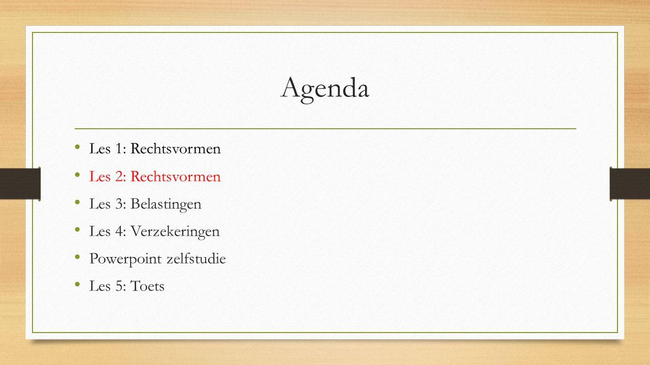 Agenda Les 1: Rechtsvormen Les 2: Rechtsvormen Les 3: Belastingen Les 4: Verzekeringen Powerpoint zelfstudie Les 5: Toets