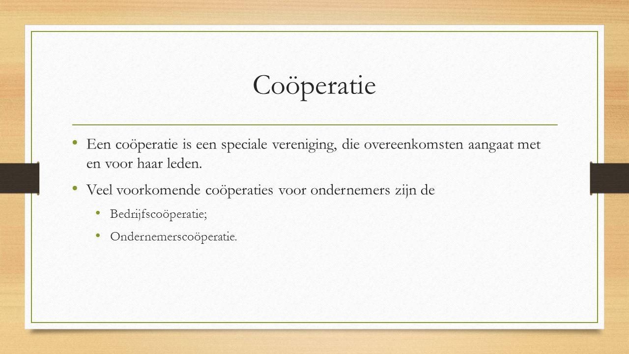 Coöperatie Een coöperatie is een speciale vereniging, die overeenkomsten aangaat met en voor haar leden. Veel voorkomende coöperaties voor ondernemers