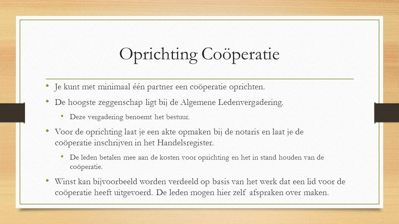Oprichting Coöperatie Je kunt met minimaal één partner een coöperatie oprichten. De hoogste zeggenschap ligt bij de Algemene Ledenvergadering. Deze ve