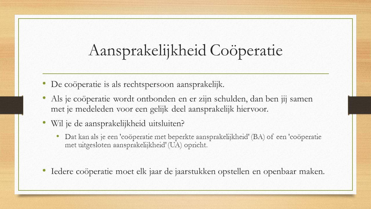 Aansprakelijkheid Coöperatie De coöperatie is als rechtspersoon aansprakelijk. Als je coöperatie wordt ontbonden en er zijn schulden, dan ben jij same