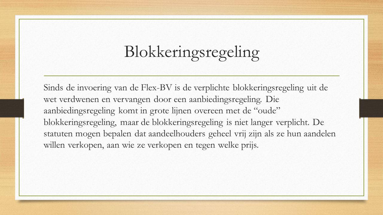 Blokkeringsregeling Sinds de invoering van de Flex-BV is de verplichte blokkeringsregeling uit de wet verdwenen en vervangen door een aanbiedingsregeling.