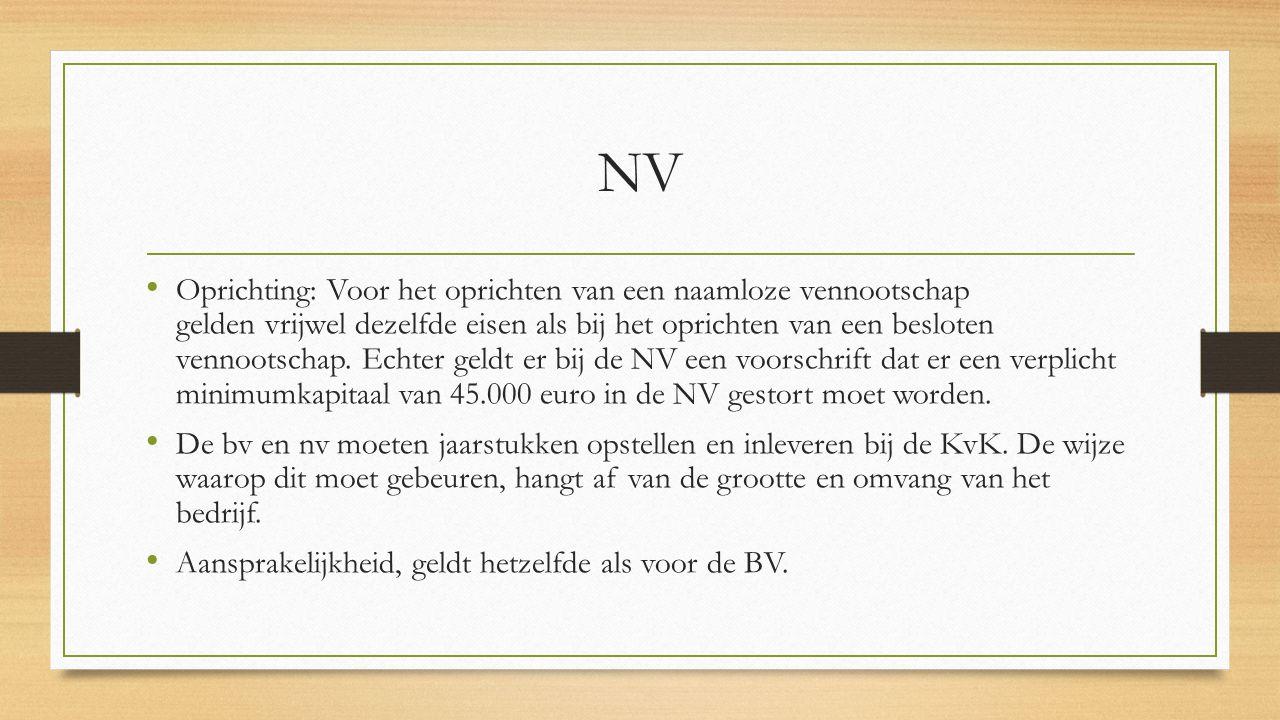 NV Oprichting: Voor het oprichten van een naamloze vennootschap gelden vrijwel dezelfde eisen als bij het oprichten van een besloten vennootschap.