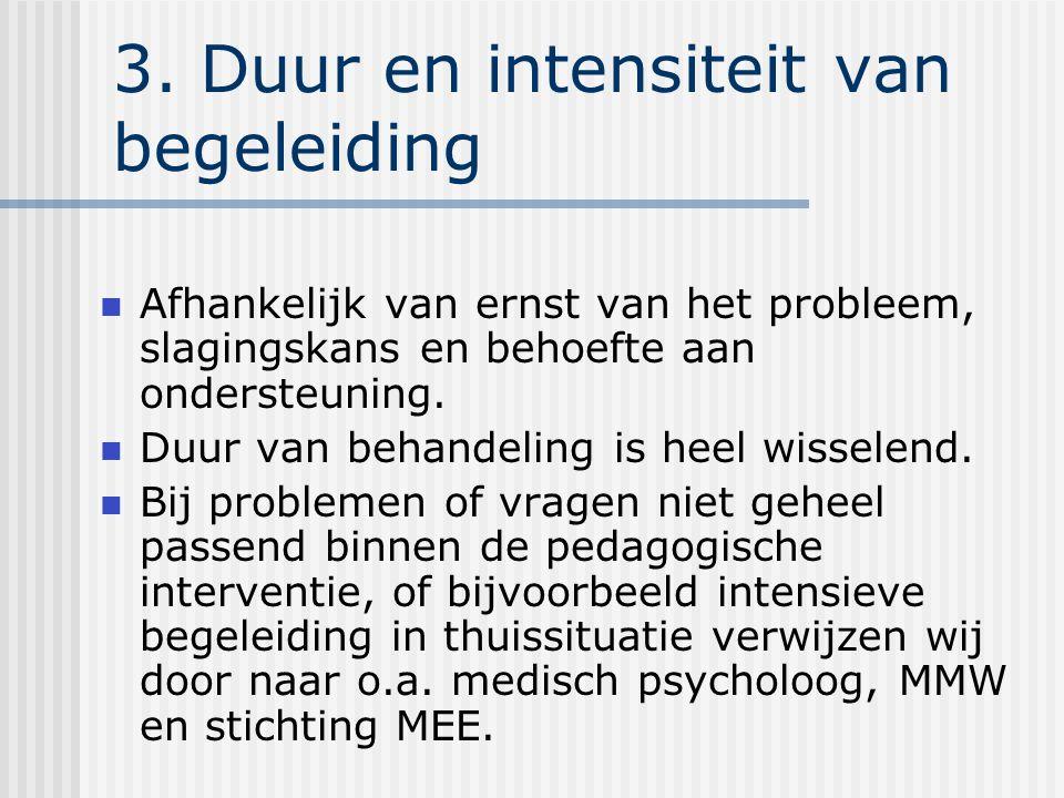 3. Duur en intensiteit van begeleiding Afhankelijk van ernst van het probleem, slagingskans en behoefte aan ondersteuning. Duur van behandeling is hee