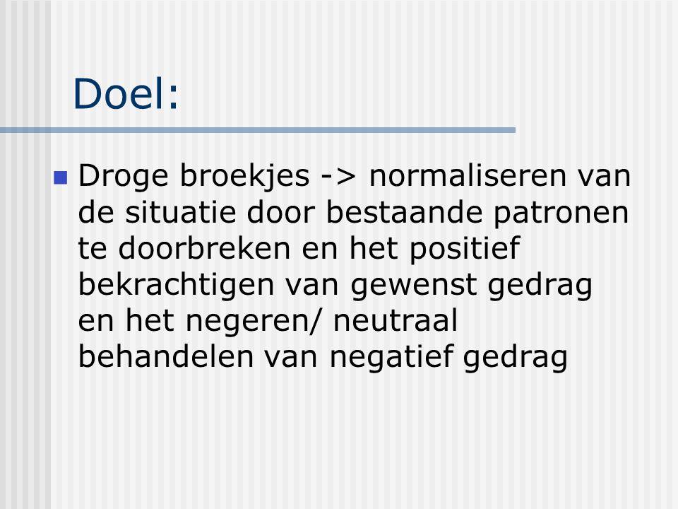 Doel: Droge broekjes -> normaliseren van de situatie door bestaande patronen te doorbreken en het positief bekrachtigen van gewenst gedrag en het negeren/ neutraal behandelen van negatief gedrag