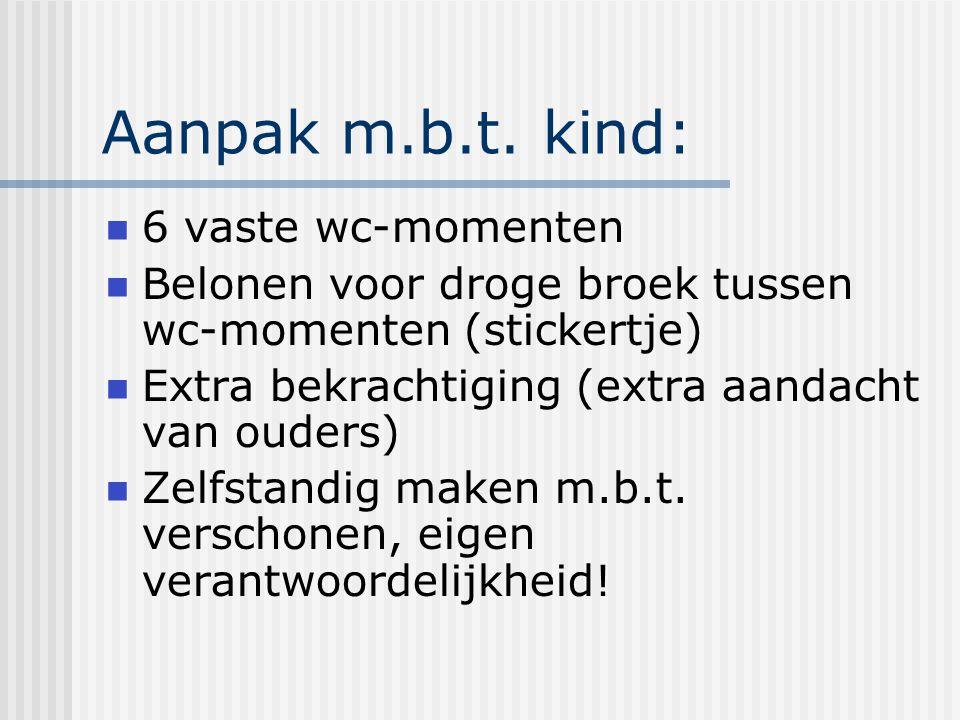 Aanpak m.b.t. kind: 6 vaste wc-momenten Belonen voor droge broek tussen wc-momenten (stickertje) Extra bekrachtiging (extra aandacht van ouders) Zelfs