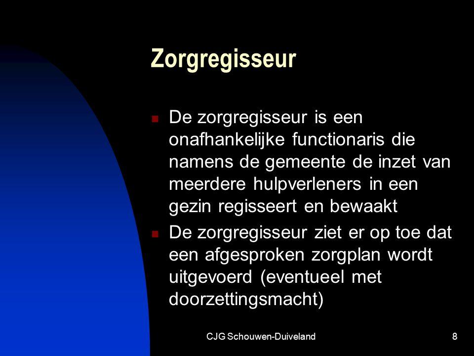CJG Schouwen-Duiveland8 Zorgregisseur De zorgregisseur is een onafhankelijke functionaris die namens de gemeente de inzet van meerdere hulpverleners i