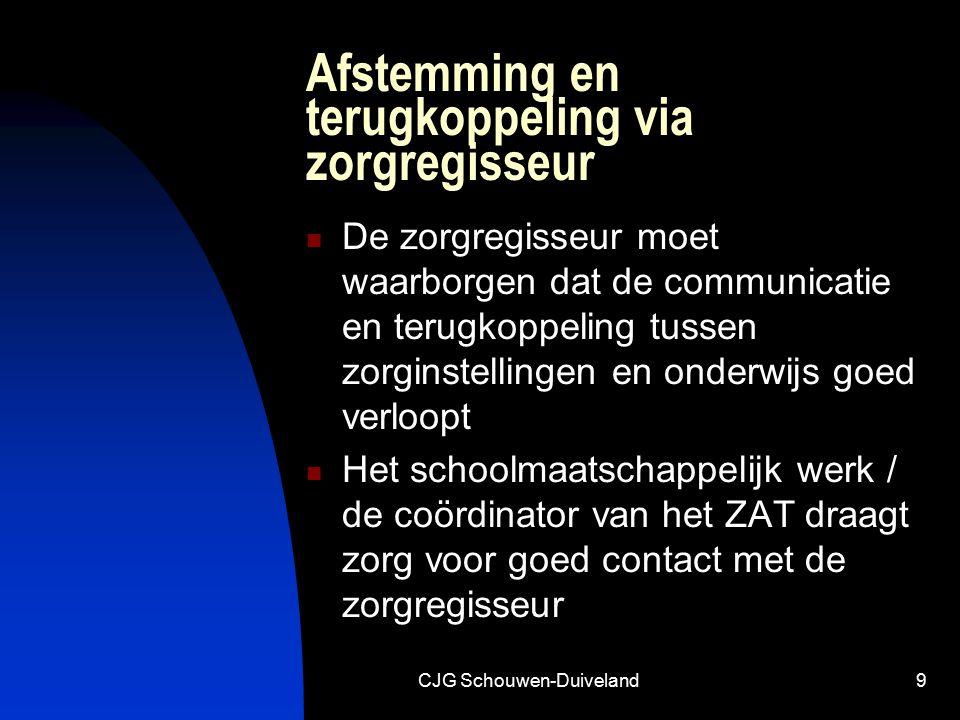 CJG Schouwen-Duiveland9 Afstemming en terugkoppeling via zorgregisseur De zorgregisseur moet waarborgen dat de communicatie en terugkoppeling tussen z