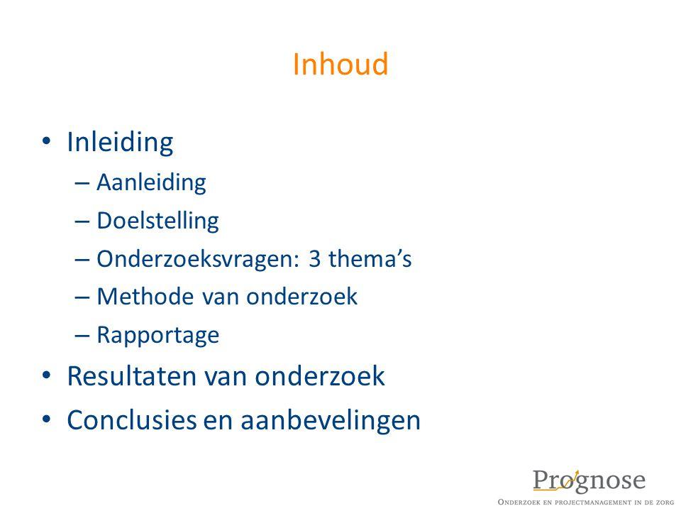 Inhoud Inleiding – Aanleiding – Doelstelling – Onderzoeksvragen: 3 thema's – Methode van onderzoek – Rapportage Resultaten van onderzoek Conclusies en