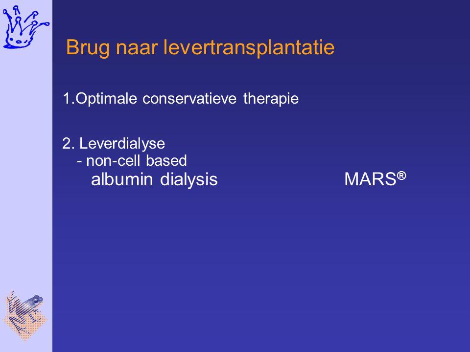 Brug naar levertransplantatie 1.Optimale conservatieve therapie 2. Leverdialyse - non-cell based albumin dialysis MARS ®