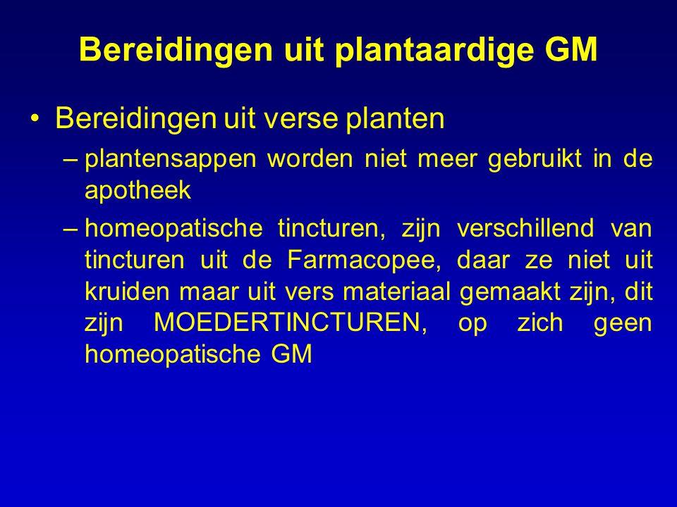Bereidingen uit plantaardige GM Bereidingen uit verse planten –plantensappen worden niet meer gebruikt in de apotheek –homeopatische tincturen, zijn verschillend van tincturen uit de Farmacopee, daar ze niet uit kruiden maar uit vers materiaal gemaakt zijn, dit zijn MOEDERTINCTUREN, op zich geen homeopatische GM