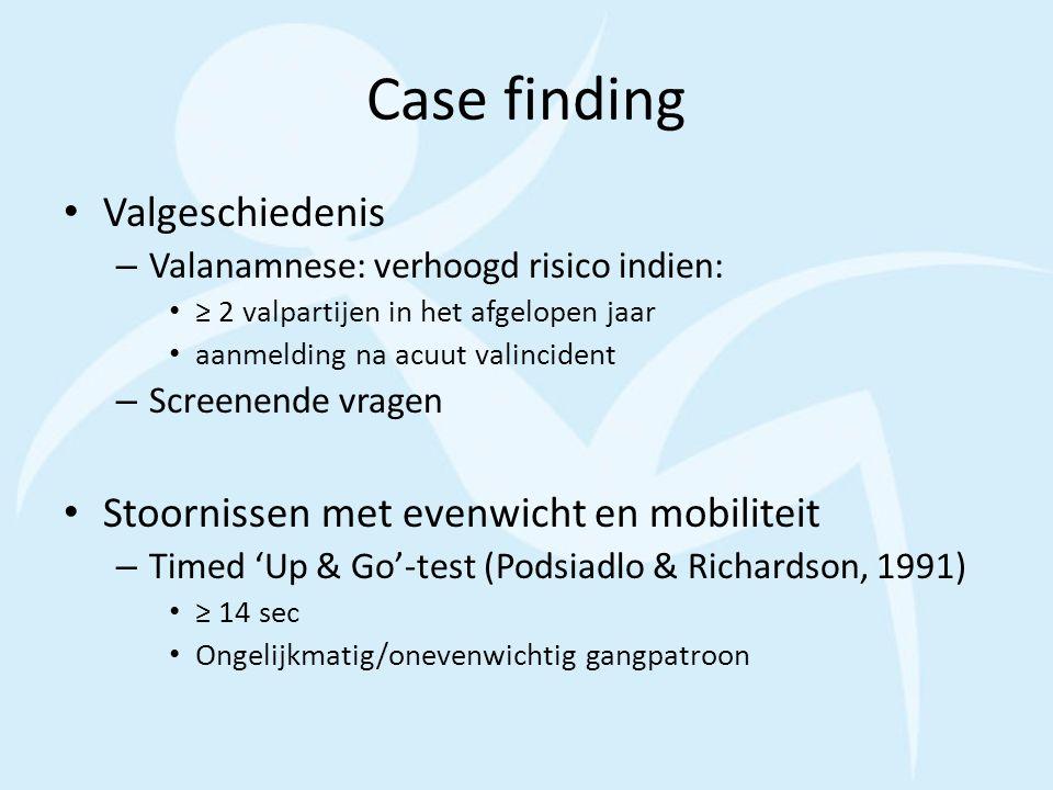 Case finding Valgeschiedenis – Valanamnese: verhoogd risico indien: ≥ 2 valpartijen in het afgelopen jaar aanmelding na acuut valincident – Screenende