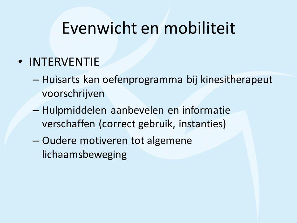 Evenwicht en mobiliteit INTERVENTIE – Huisarts kan oefenprogramma bij kinesitherapeut voorschrijven – Hulpmiddelen aanbevelen en informatie verschaffe