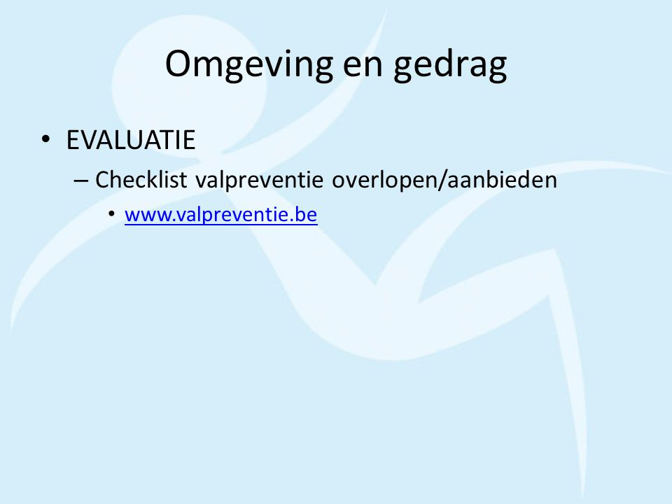 Omgeving en gedrag EVALUATIE – Checklist valpreventie overlopen/aanbieden www.valpreventie.be