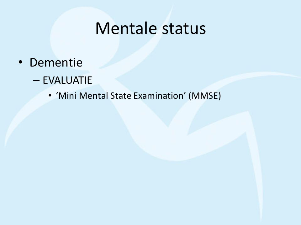 Mentale status Dementie – EVALUATIE 'Mini Mental State Examination' (MMSE)
