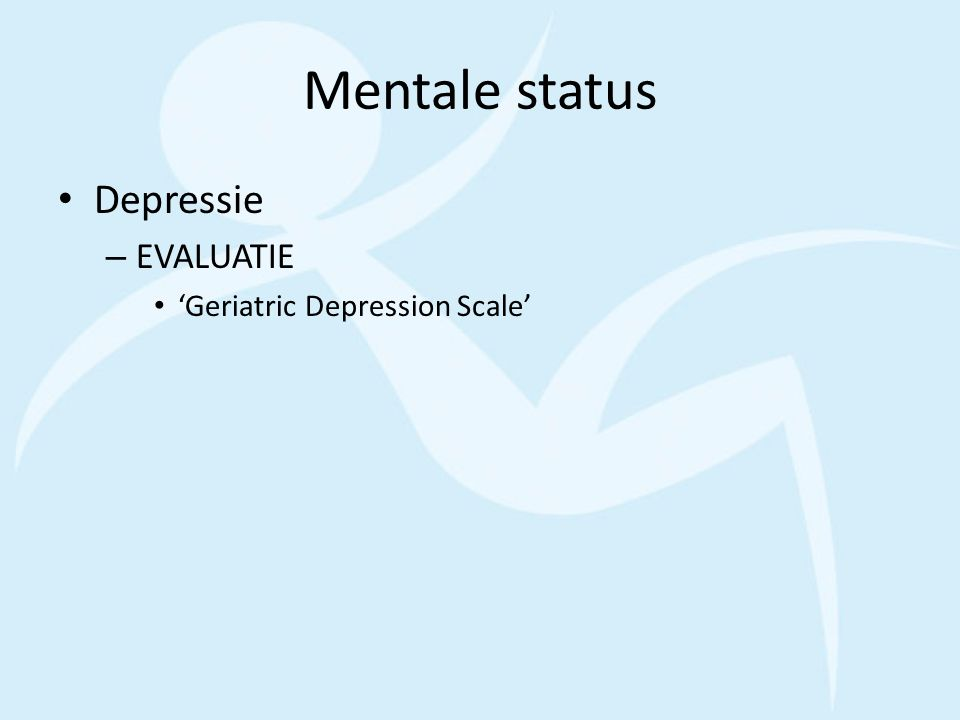 Mentale status Depressie – EVALUATIE 'Geriatric Depression Scale'
