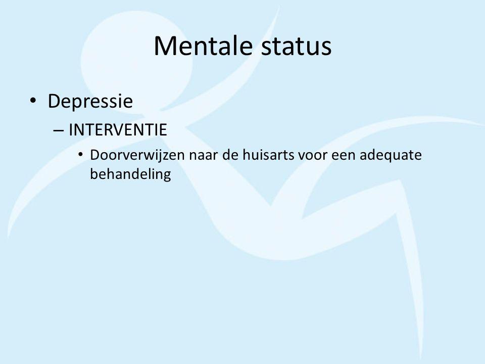 Mentale status Depressie – INTERVENTIE Doorverwijzen naar de huisarts voor een adequate behandeling