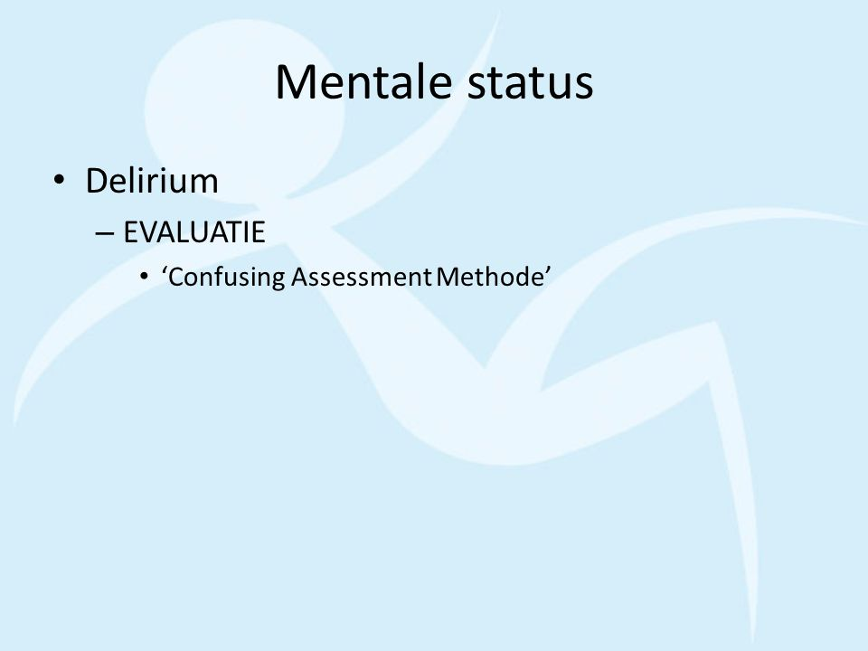 Mentale status Delirium – EVALUATIE 'Confusing Assessment Methode'