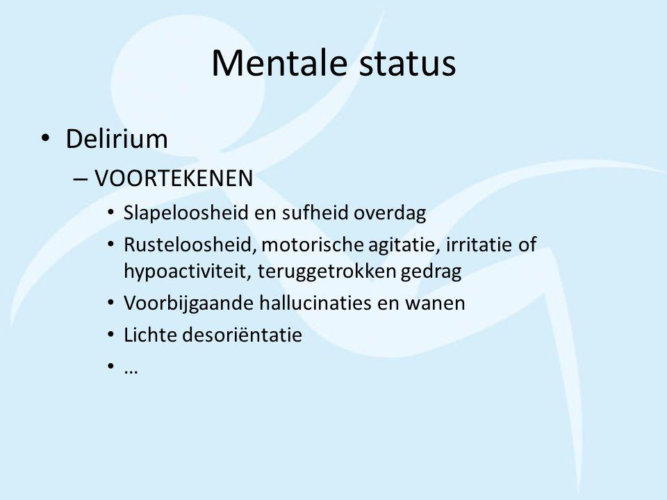 Mentale status Delirium – VOORTEKENEN Slapeloosheid en sufheid overdag Rusteloosheid, motorische agitatie, irritatie of hypoactiviteit, teruggetrokken