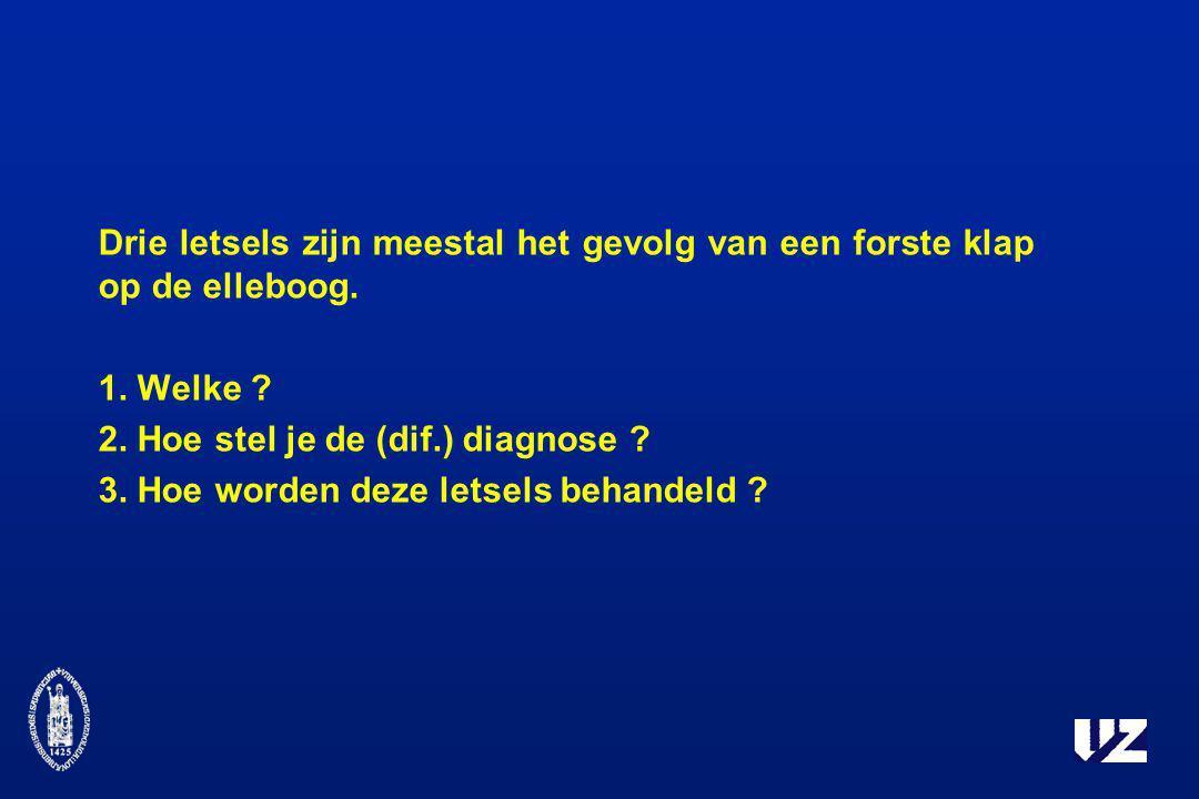 Drie letsels zijn meestal het gevolg van een forste klap op de elleboog. 1. Welke ? 2. Hoe stel je de (dif.) diagnose ? 3. Hoe worden deze letsels beh