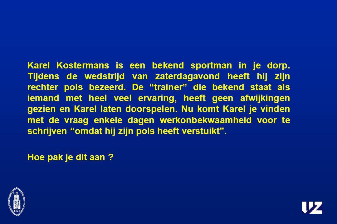 """Karel Kostermans is een bekend sportman in je dorp. Tijdens de wedstrijd van zaterdagavond heeft hij zijn rechter pols bezeerd. De """"trainer"""" die beken"""