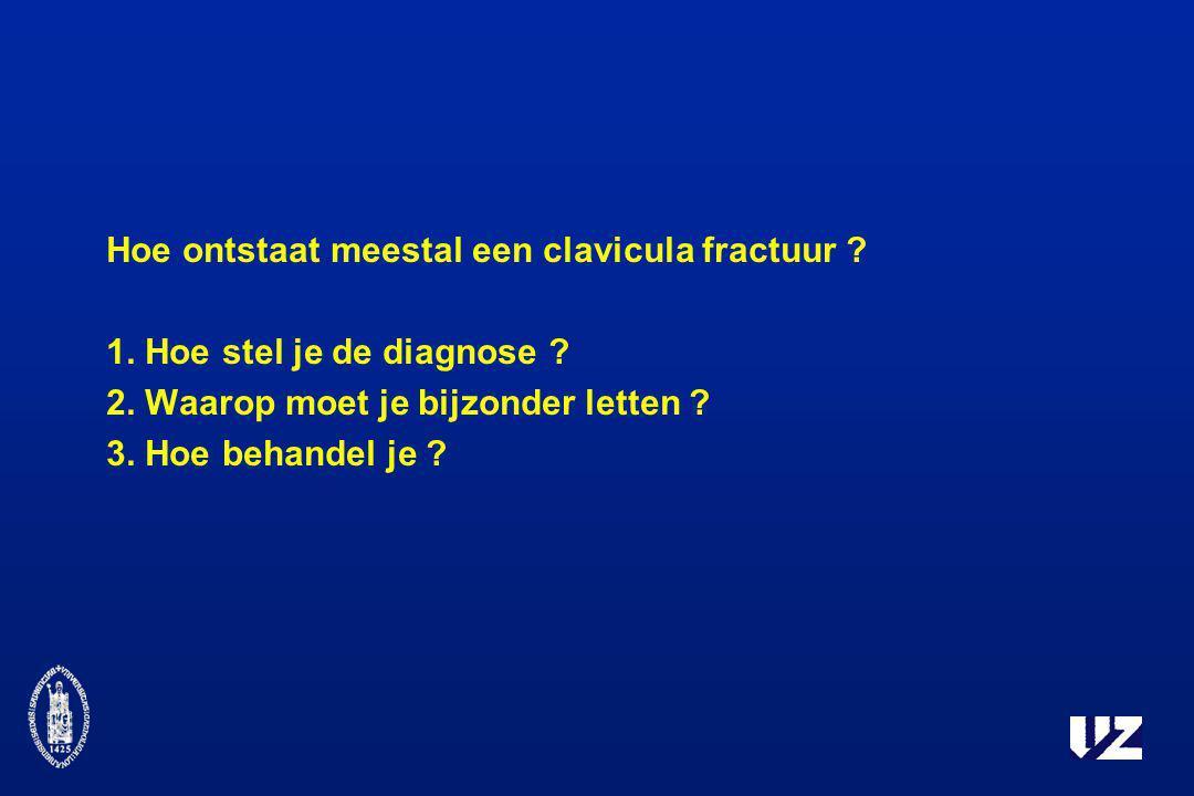 Hoe ontstaat meestal een clavicula fractuur ? 1. Hoe stel je de diagnose ? 2. Waarop moet je bijzonder letten ? 3. Hoe behandel je ?