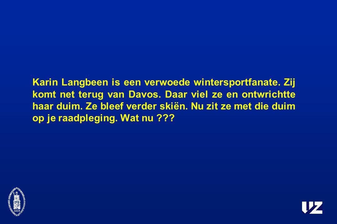 Karin Langbeen is een verwoede wintersportfanate. Zij komt net terug van Davos. Daar viel ze en ontwrichtte haar duim. Ze bleef verder skiën. Nu zit z
