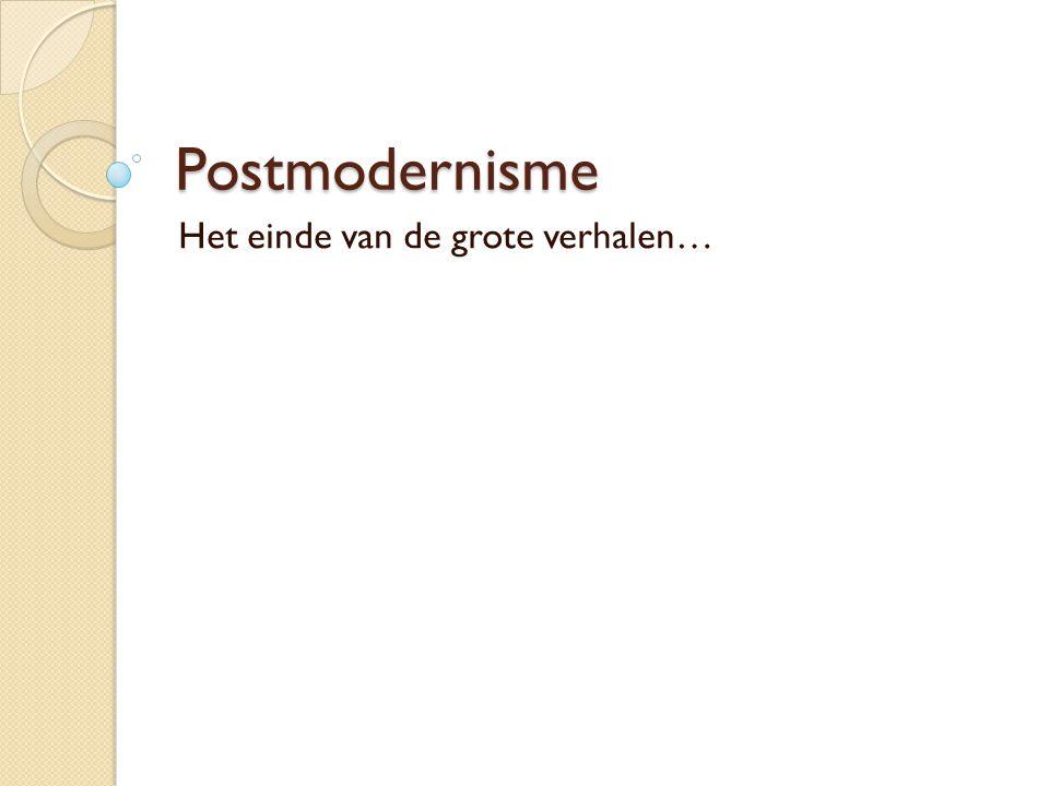 Postmodernisme Het einde van de grote verhalen…